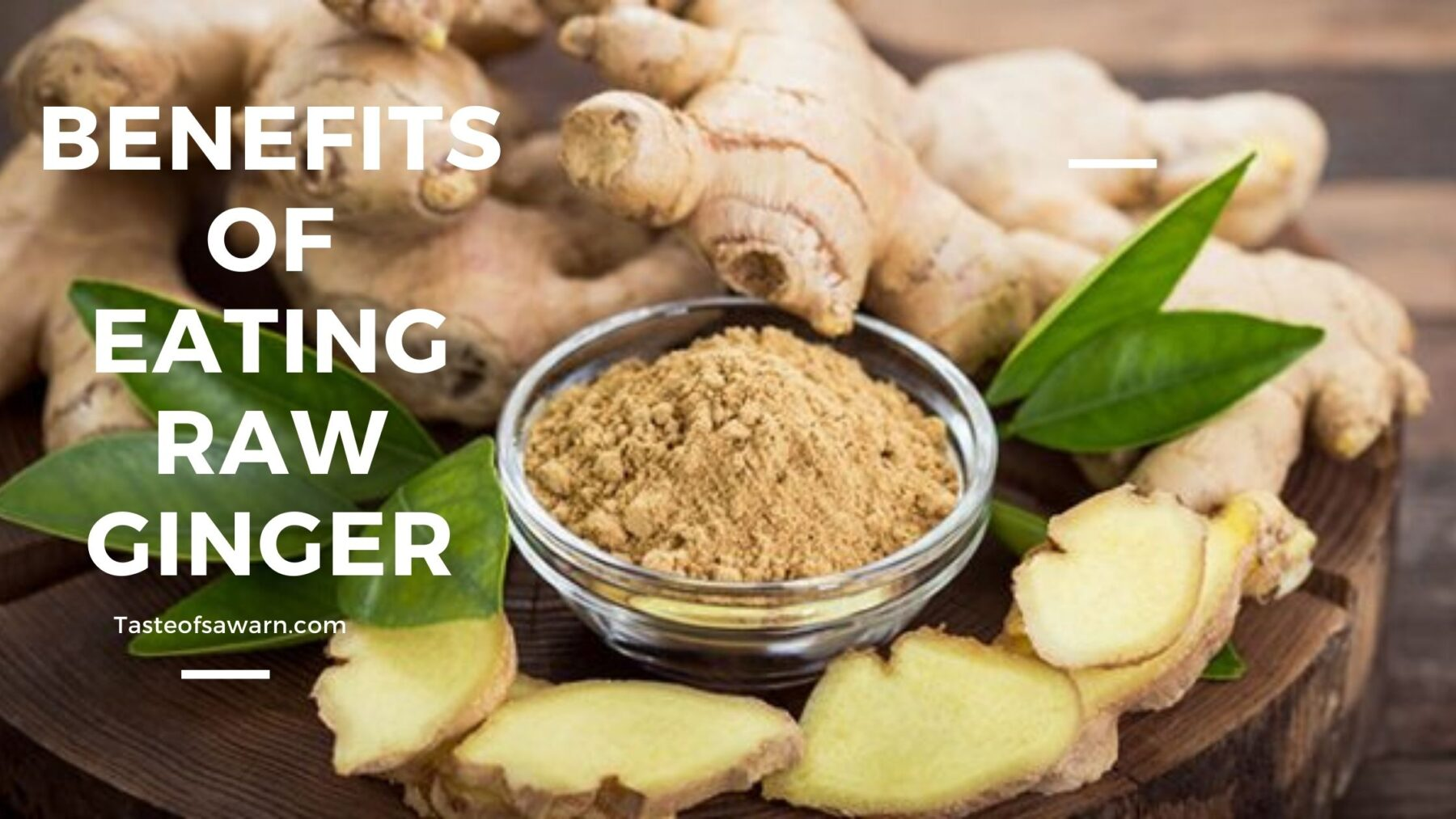 Benefits of Eating Raw Ginger in Empty Stomach